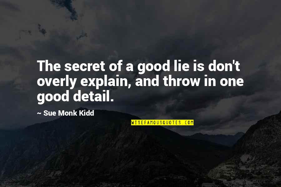 Explain The Quotes By Sue Monk Kidd: The secret of a good lie is don't