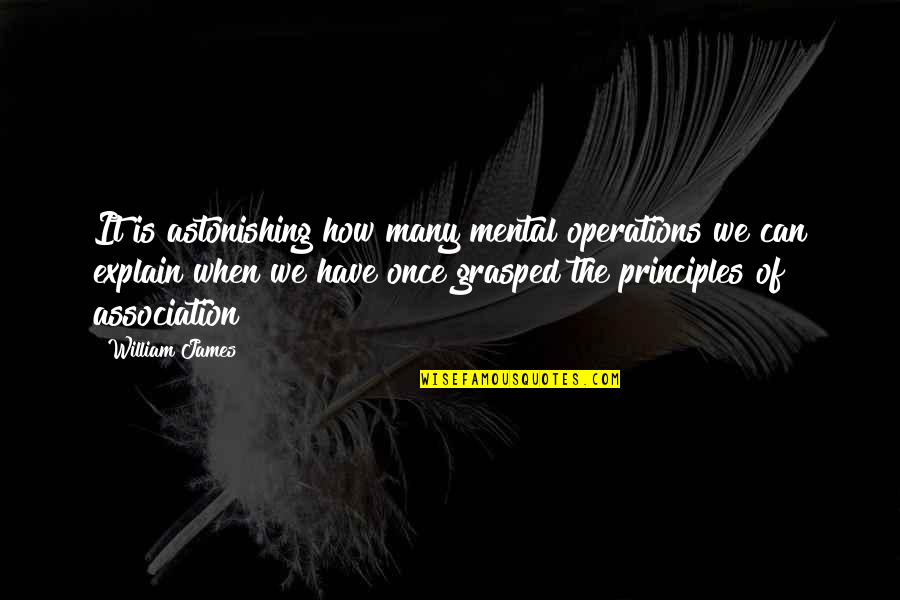 Explain The Quotes By William James: It is astonishing how many mental operations we