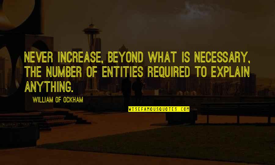 Explain The Quotes By William Of Ockham: Never increase, beyond what is necessary, the number