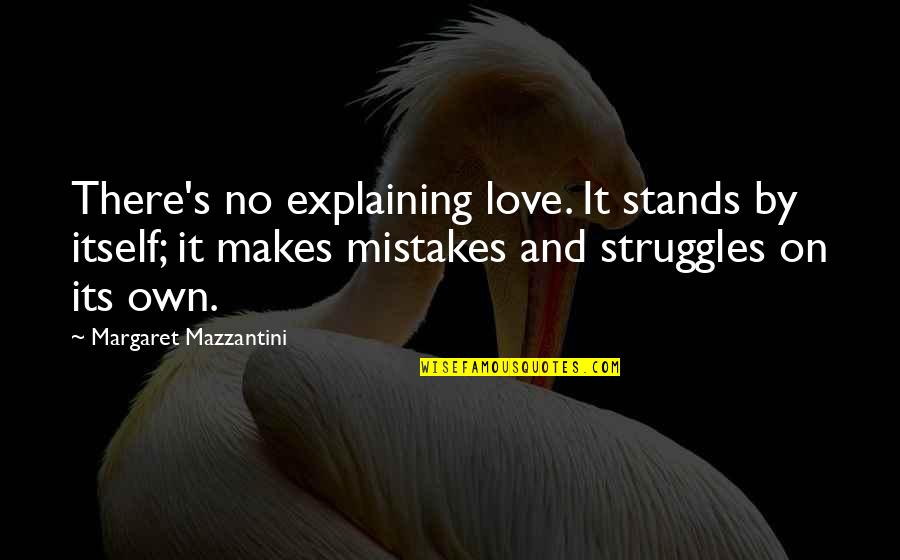 Explaining My Love Quotes By Margaret Mazzantini: There's no explaining love. It stands by itself;