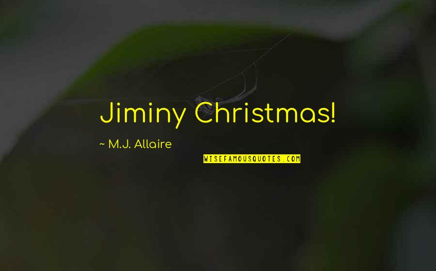 Expletives Quotes By M.J. Allaire: Jiminy Christmas!