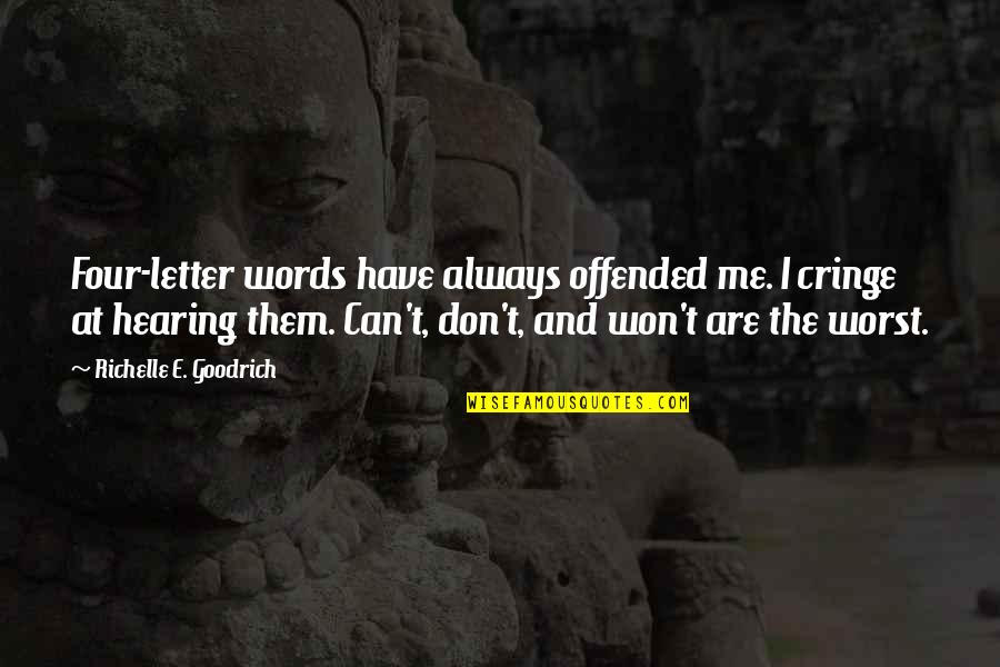 Expletives Quotes By Richelle E. Goodrich: Four-letter words have always offended me. I cringe