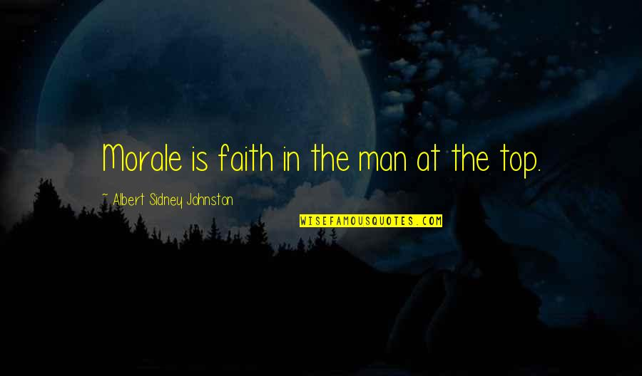 Exploraturi Quotes By Albert Sidney Johnston: Morale is faith in the man at the