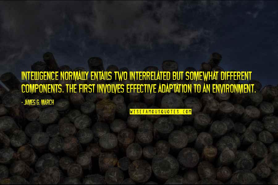 Exploraturi Quotes By James G. March: Intelligence normally entails two interrelated but somewhat different
