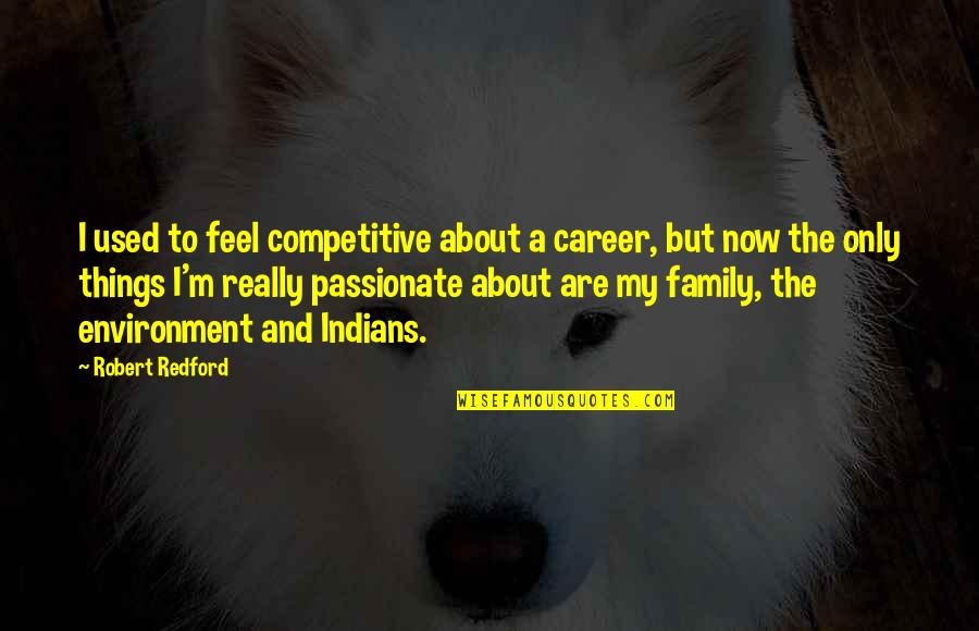 Exploraturi Quotes By Robert Redford: I used to feel competitive about a career,