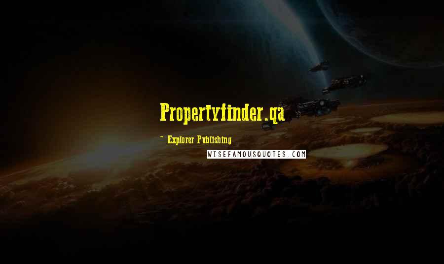 Explorer Publishing quotes: Propertyfinder.qa