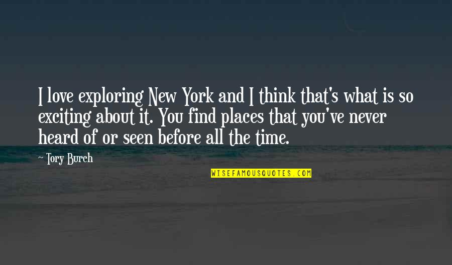 Exploring Places Quotes By Tory Burch: I love exploring New York and I think
