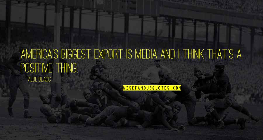 Export-csv No Quotes By Aloe Blacc: America's biggest export is media and I think