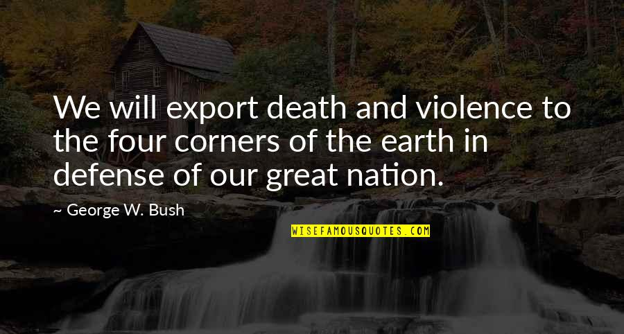 Export-csv No Quotes By George W. Bush: We will export death and violence to the