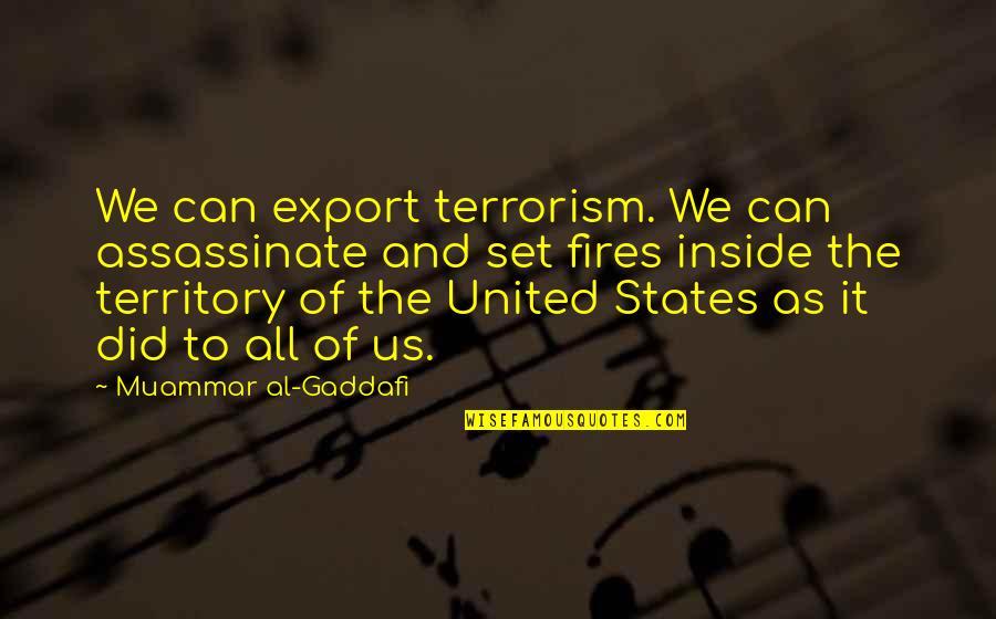 Export-csv No Quotes By Muammar Al-Gaddafi: We can export terrorism. We can assassinate and