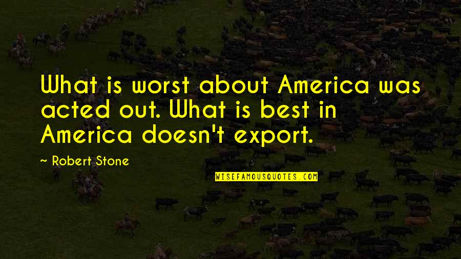 Export-csv No Quotes By Robert Stone: What is worst about America was acted out.