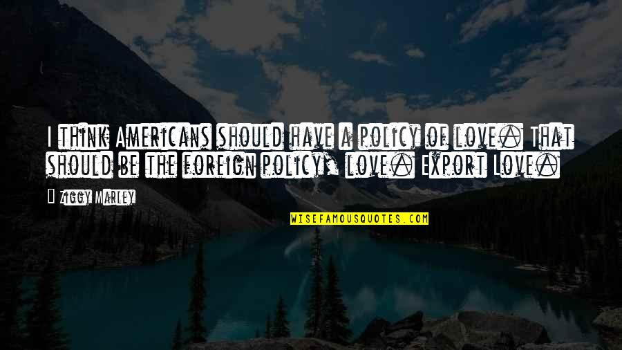 Export-csv No Quotes By Ziggy Marley: I think Americans should have a policy of