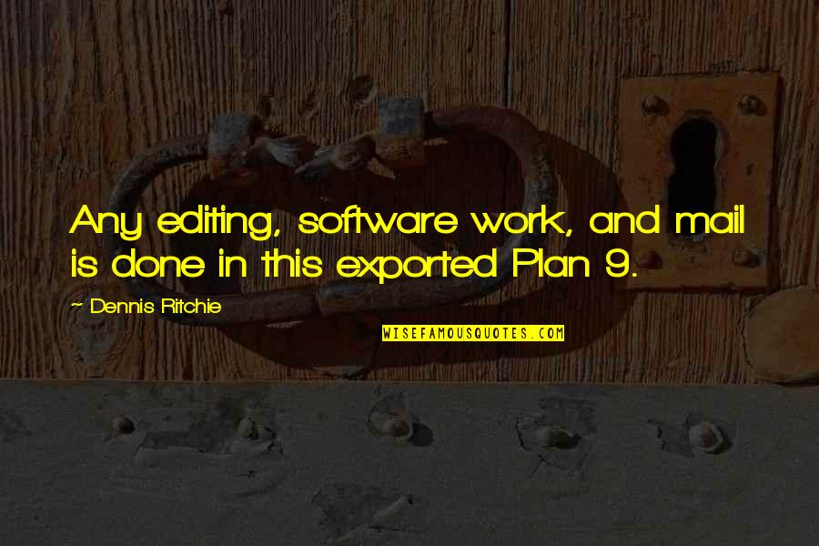 Exported Quotes By Dennis Ritchie: Any editing, software work, and mail is done