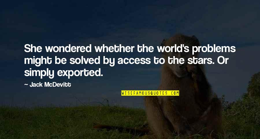 Exported Quotes By Jack McDevitt: She wondered whether the world's problems might be
