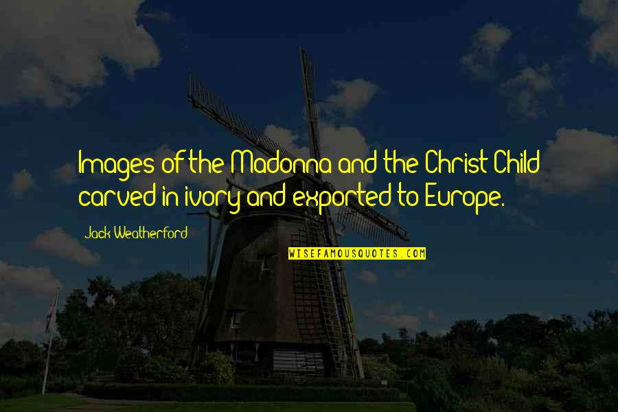 Exported Quotes By Jack Weatherford: Images of the Madonna and the Christ Child