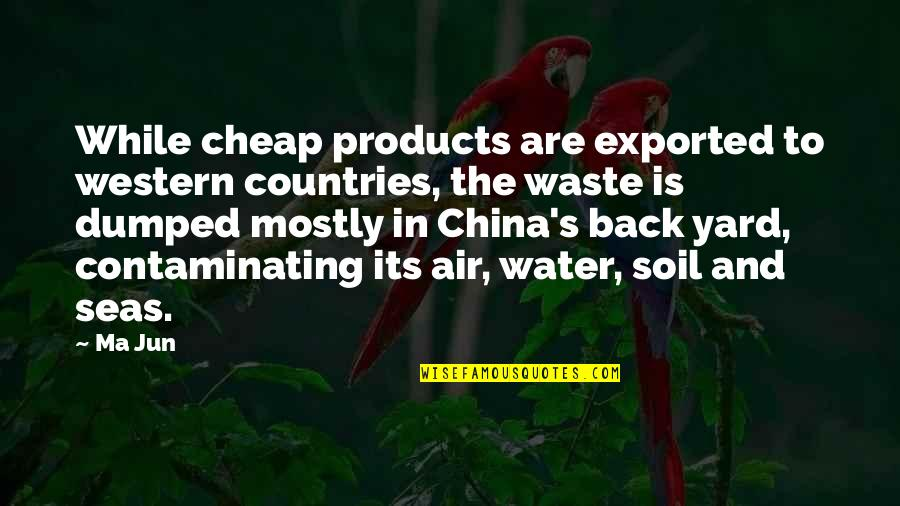 Exported Quotes By Ma Jun: While cheap products are exported to western countries,