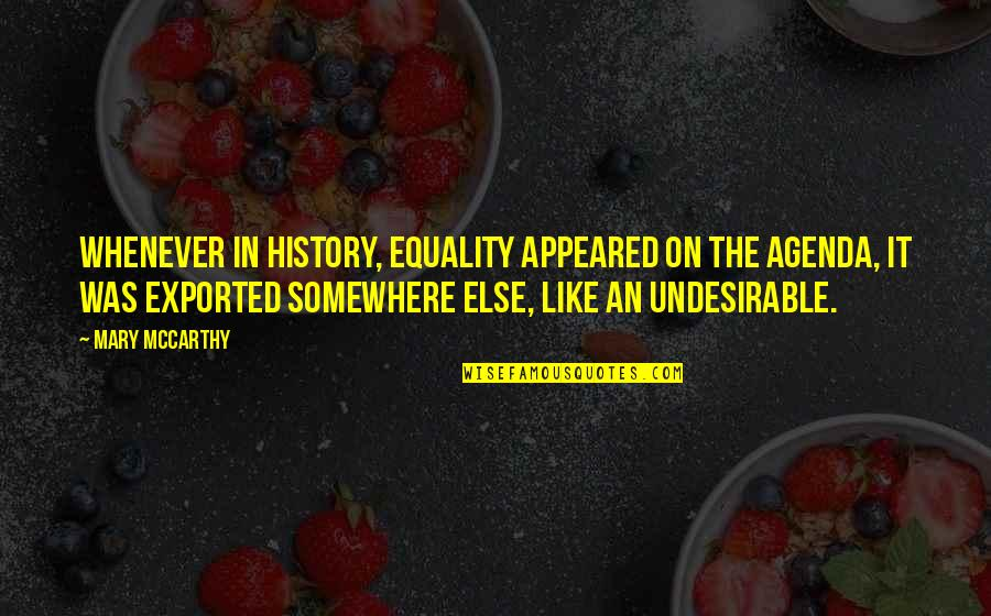 Exported Quotes By Mary McCarthy: Whenever in history, equality appeared on the agenda,