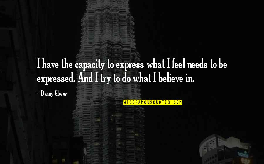 Express What You Feel Quotes By Danny Glover: I have the capacity to express what I