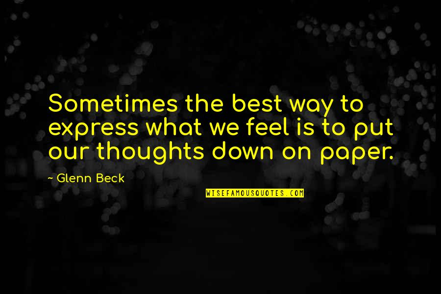 Express What You Feel Quotes By Glenn Beck: Sometimes the best way to express what we