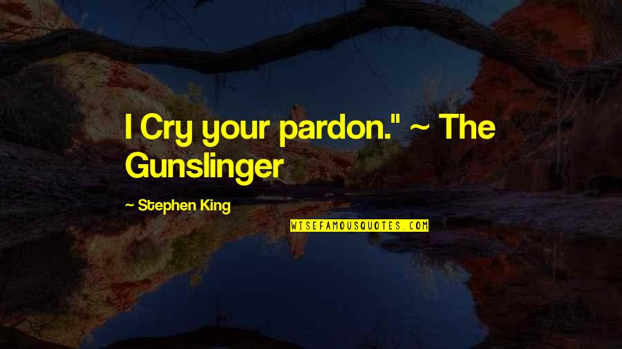 """Expressing Grief Quotes By Stephen King: I Cry your pardon."""" ~ The Gunslinger"""