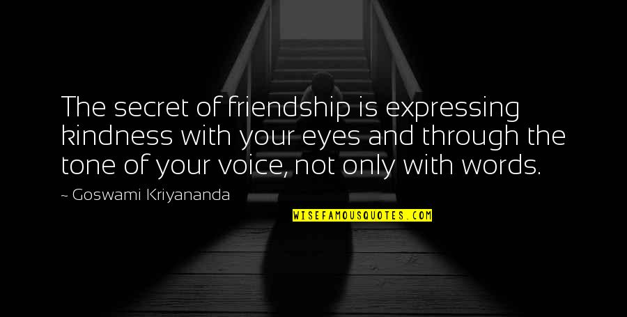 Expressing Your Voice Quotes By Goswami Kriyananda: The secret of friendship is expressing kindness with