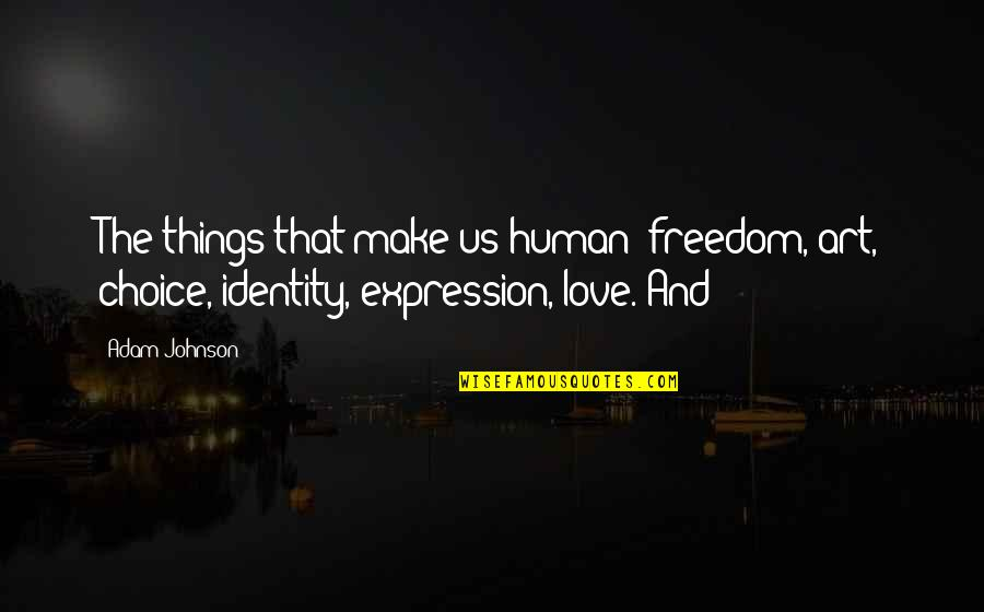 Expression In Art Quotes By Adam Johnson: The things that make us human: freedom, art,