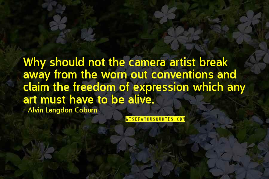 Expression In Art Quotes By Alvin Langdon Coburn: Why should not the camera artist break away
