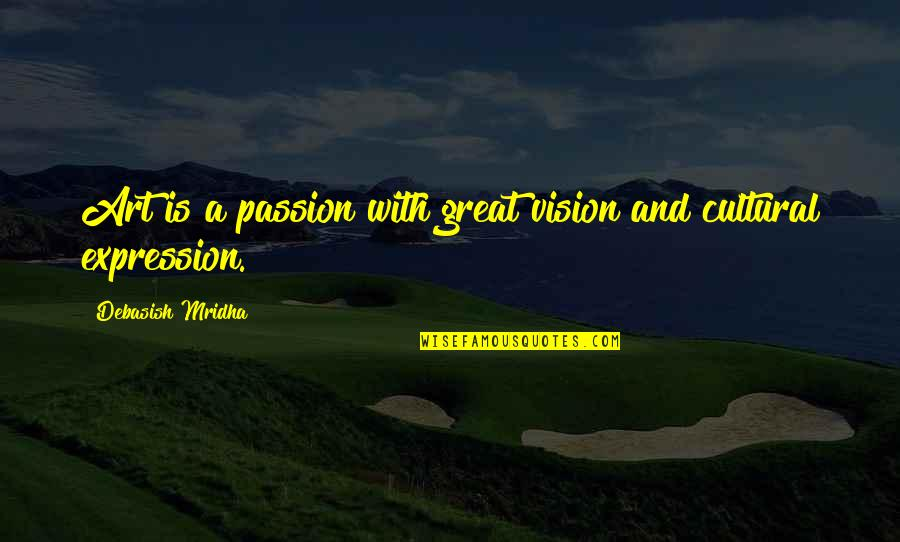 Expression In Art Quotes By Debasish Mridha: Art is a passion with great vision and