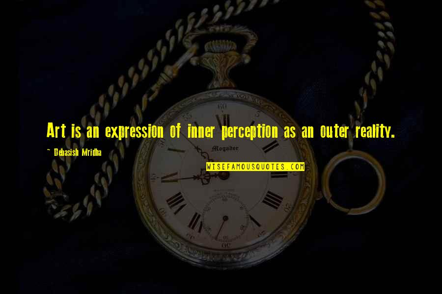 Expression In Art Quotes By Debasish Mridha: Art is an expression of inner perception as