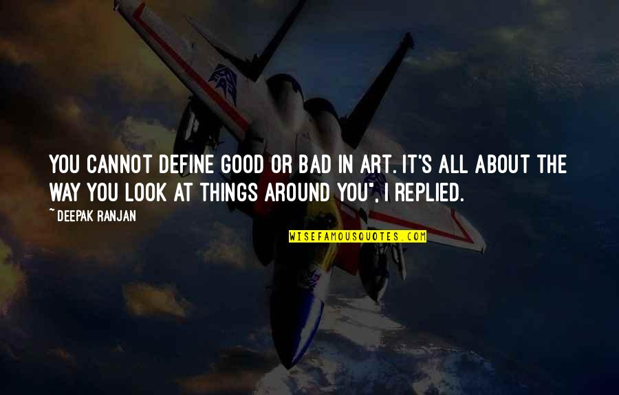 Expression In Art Quotes By Deepak Ranjan: You cannot define good or bad in art.