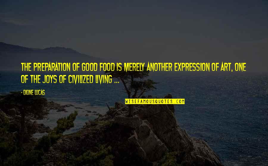 Expression In Art Quotes By Dione Lucas: The preparation of good food is merely another