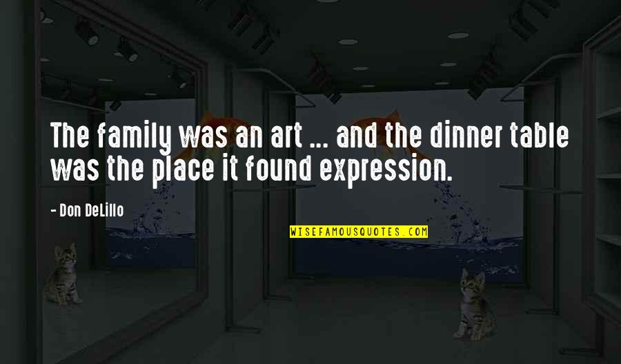 Expression In Art Quotes By Don DeLillo: The family was an art ... and the