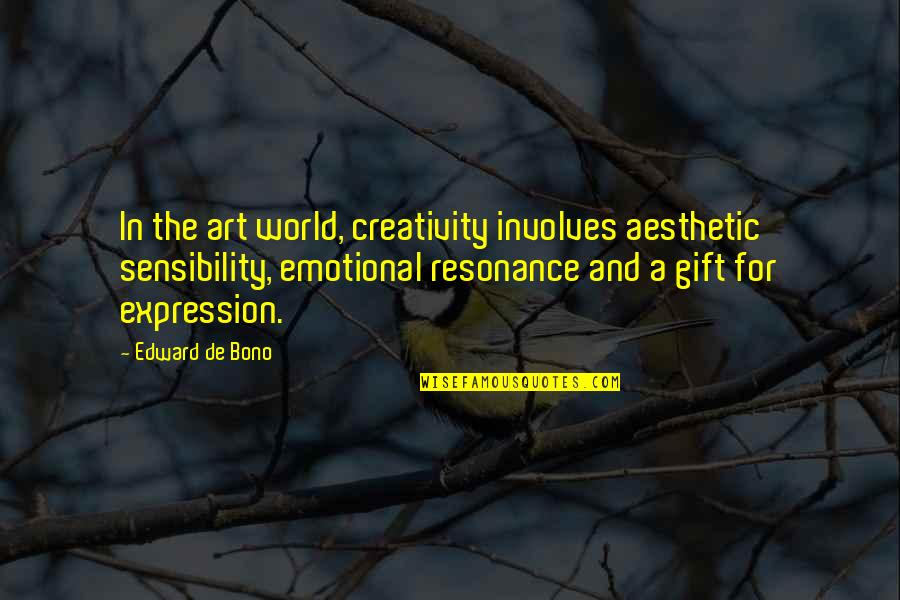 Expression In Art Quotes By Edward De Bono: In the art world, creativity involves aesthetic sensibility,