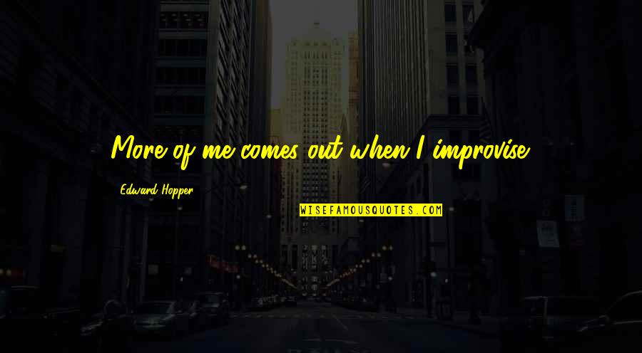 Expression In Art Quotes By Edward Hopper: More of me comes out when I improvise.