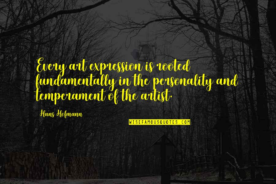 Expression In Art Quotes By Hans Hofmann: Every art expression is rooted fundamentally in the