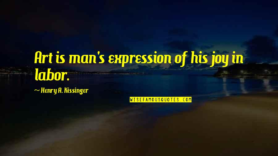 Expression In Art Quotes By Henry A. Kissinger: Art is man's expression of his joy in