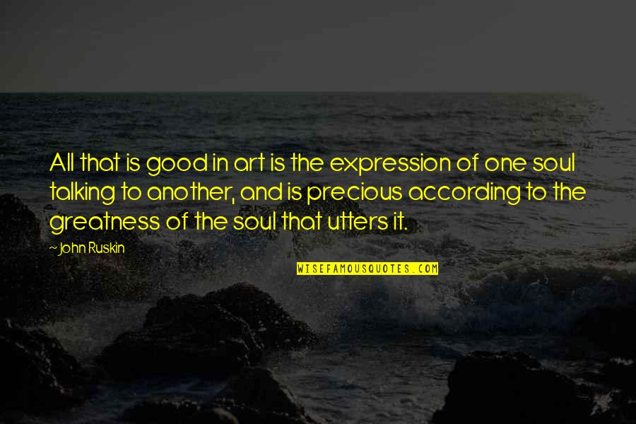 Expression In Art Quotes By John Ruskin: All that is good in art is the