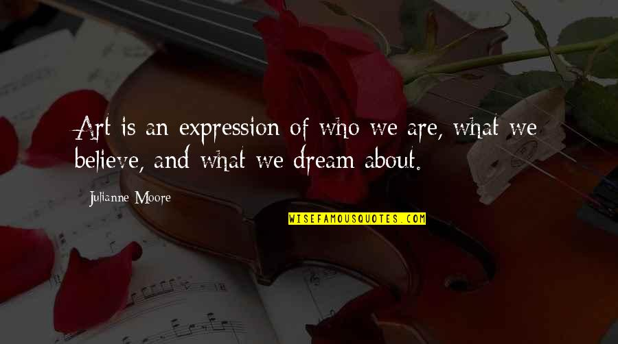 Expression In Art Quotes By Julianne Moore: Art is an expression of who we are,
