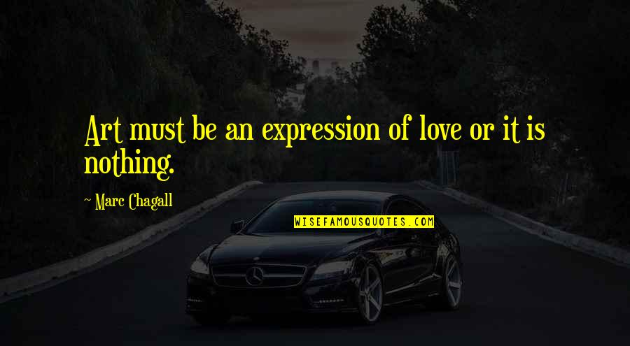 Expression In Art Quotes By Marc Chagall: Art must be an expression of love or