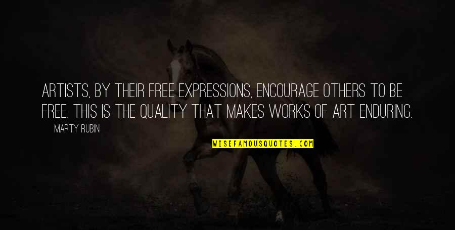 Expression In Art Quotes By Marty Rubin: Artists, by their free expressions, encourage others to