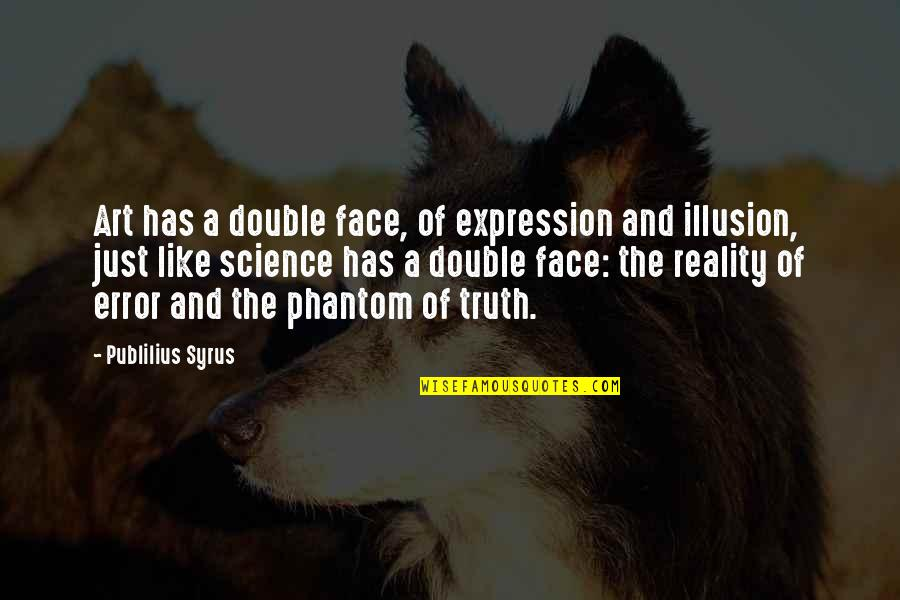 Expression In Art Quotes By Publilius Syrus: Art has a double face, of expression and