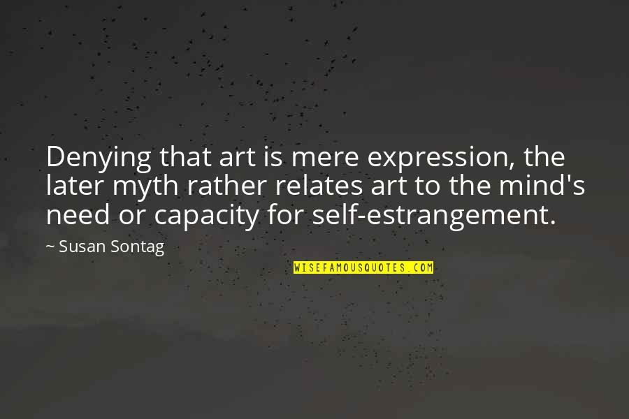 Expression In Art Quotes By Susan Sontag: Denying that art is mere expression, the later