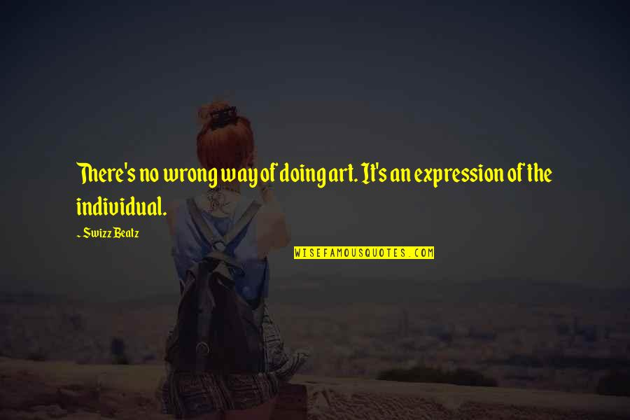 Expression In Art Quotes By Swizz Beatz: There's no wrong way of doing art. It's