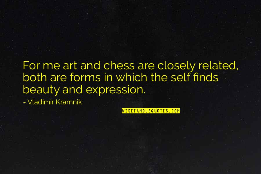 Expression In Art Quotes By Vladimir Kramnik: For me art and chess are closely related,