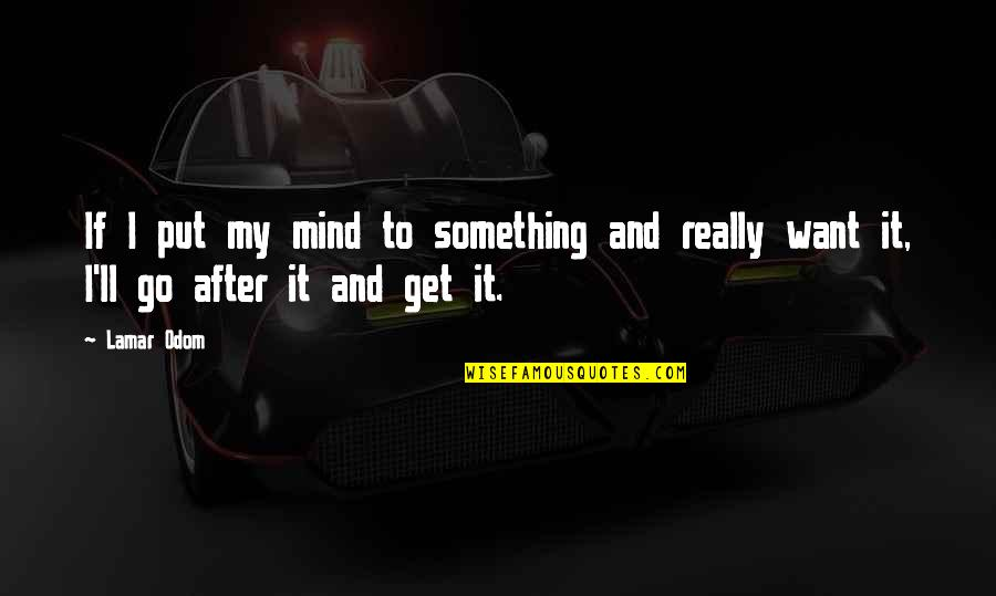 Exravagantly Quotes By Lamar Odom: If I put my mind to something and