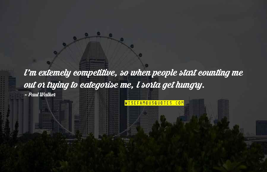 Extemely Quotes By Paul Walker: I'm extemely competitive, so when people start counting
