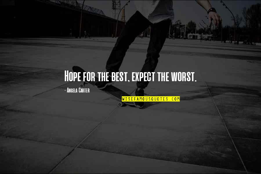 Extending Grace Quotes By Angela Carter: Hope for the best, expect the worst.