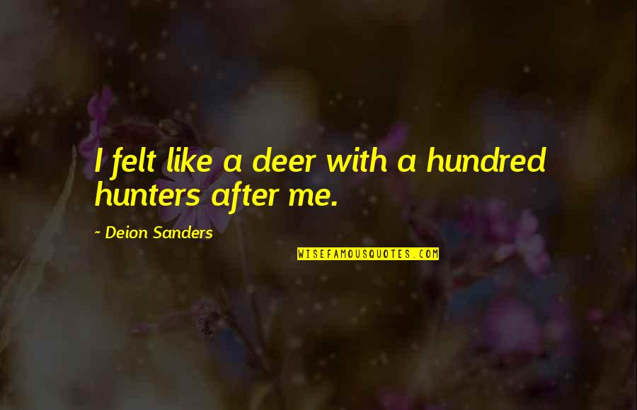 Extending Grace Quotes By Deion Sanders: I felt like a deer with a hundred