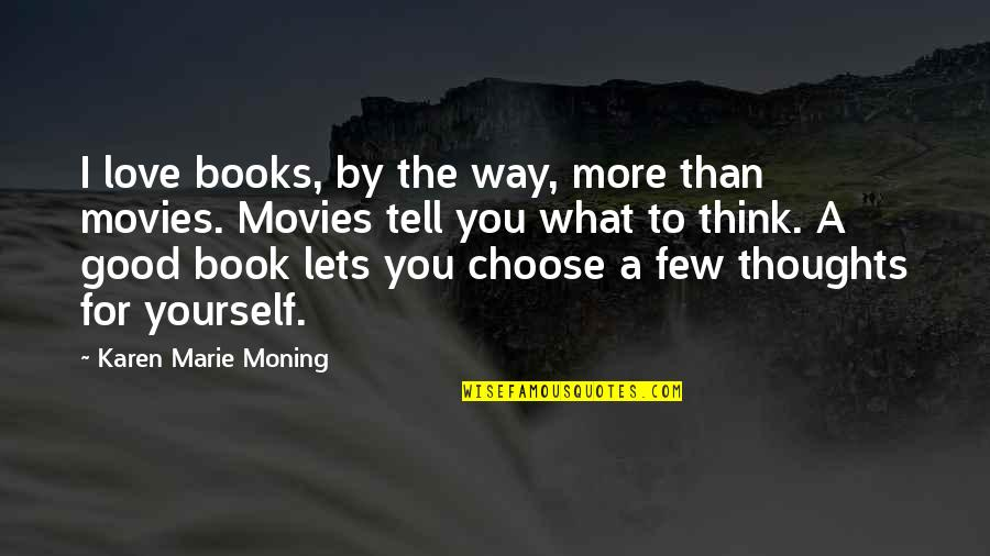 Extenuating Circumstances Quotes By Karen Marie Moning: I love books, by the way, more than