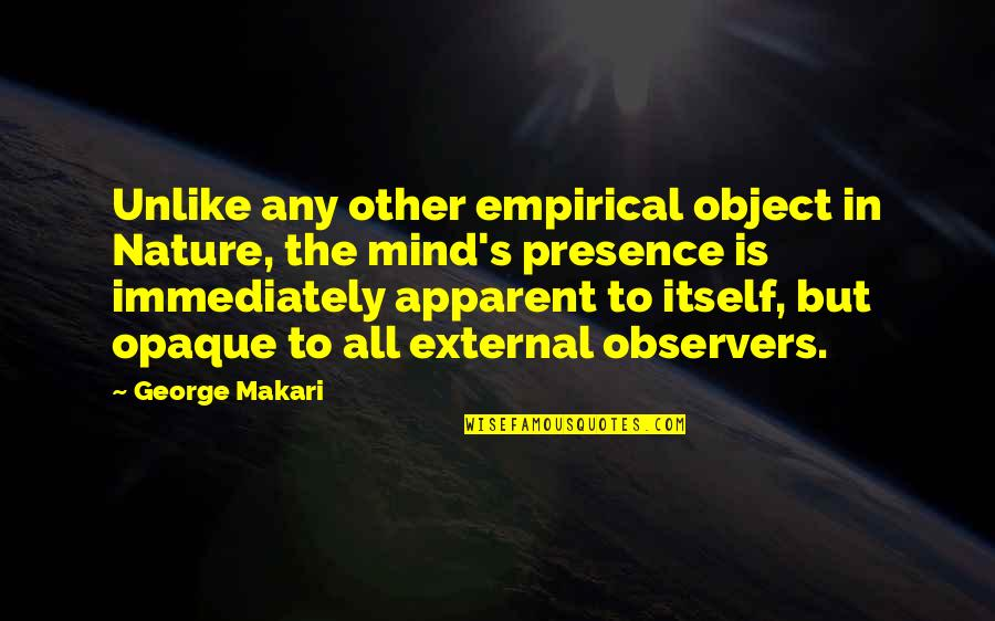 External Awareness Quotes By George Makari: Unlike any other empirical object in Nature, the